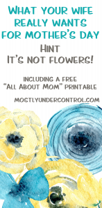 What your wife really wants for mother's day. Hint - it isn't flowers!
