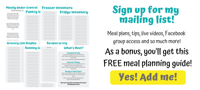 Sign up for my mailing list! Meal plans, tips, live videos, Facebook group access and so much more! As a bonus, you'll get a free meal planning guide!