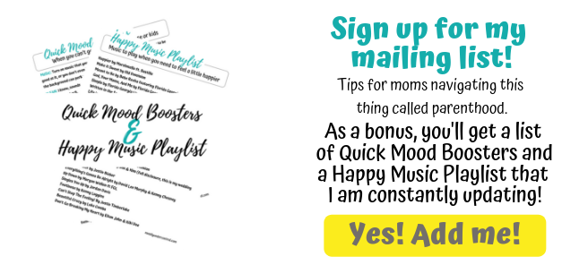 overwhelmed mom? Sign up for my mailing list and get a quick mood booster list and a happy music playlist.
