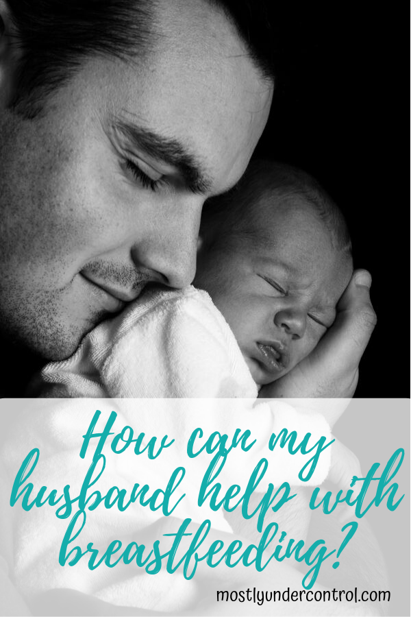 How can my husband help with breastfeeding?