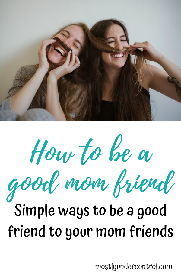 How to be a good mom friend. Some simple ways to be a good friend to your mom friends.