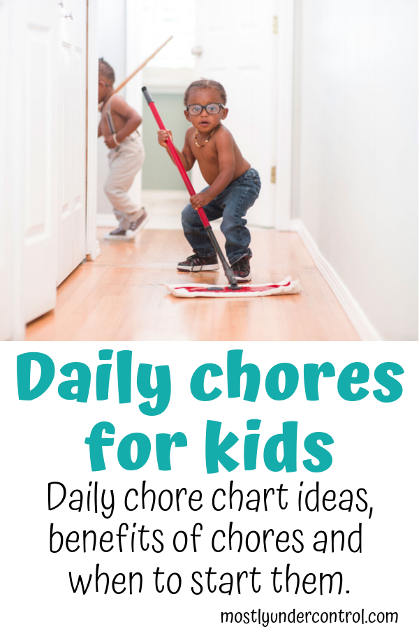 Daily chores for kids - daily chore chart ideas, benefits of chores and when to start them.