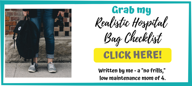 "Grab my realistic hospital bag checklist! Written by a ""no frills"" low maintenance mom of 4."