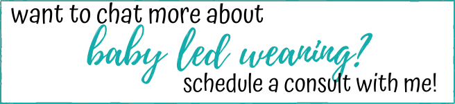 want to chat more about baby led weaning tips? Schedule a consult with me!