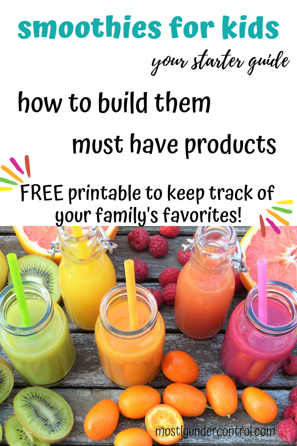 Smoothies for kids - your starter guide. How to build them and must have products. Free printable to keep track of your family's favorites!